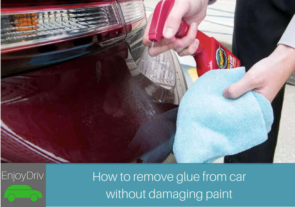 Enjoydriving how to remove glue from car without damaging paint