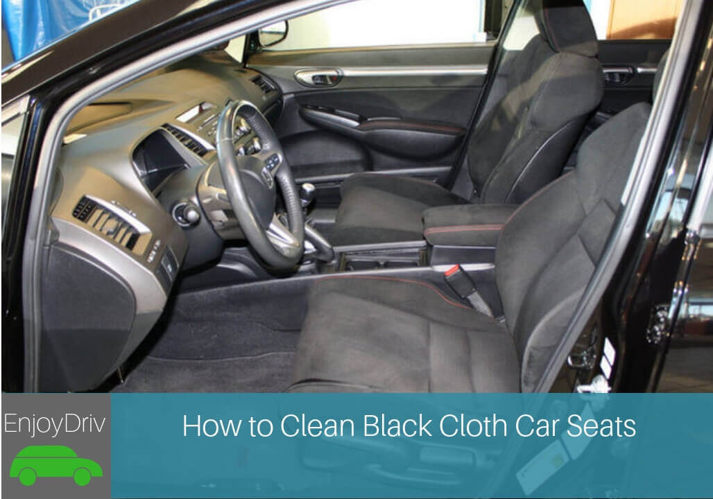 Enjoydriving How to Clean Black Cloth Car Seats